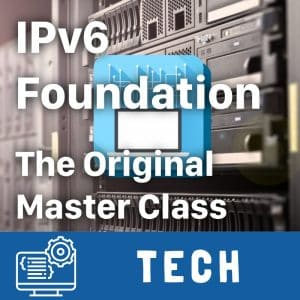IPv6 Foundation - The Original Master Class