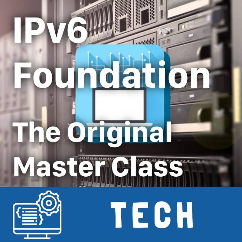 IPv6 Foundation - The Original Master Class