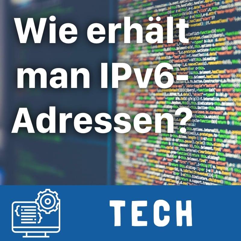 Wie bekommt man IPv6 Adressen