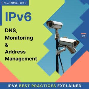 IPv6 DNS Monitoring Address Management