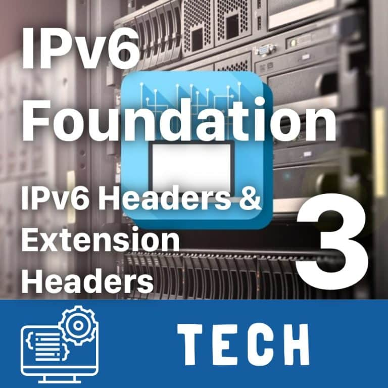 IPv6 Foundation Part 3 - IPv6 Headers and Extension Headers