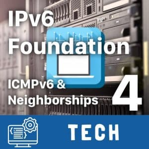 IPv6 Foundation Part 4 - ICMPv6 and IPv6 Neighborships