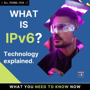 What is IPv6 Technology explained