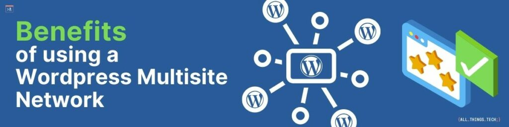 Benefits of using a WordPress Multisite Network